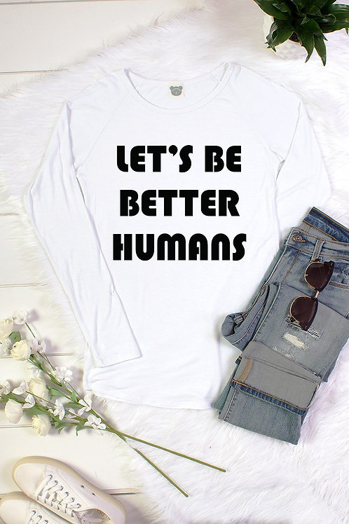 Let's Be Better Humans White Long Sleeve T-Shirt