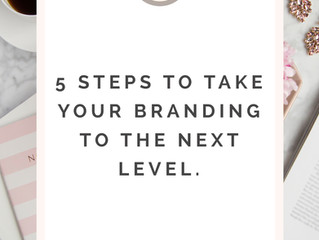 5 STEPS TO TAKE YOUR BRANDING TO THE NEXT LEVEL