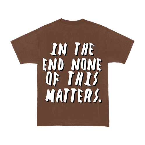 """None Of This Matters"" Tee"