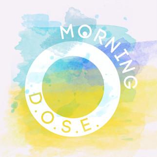 Morning D.O.S.E