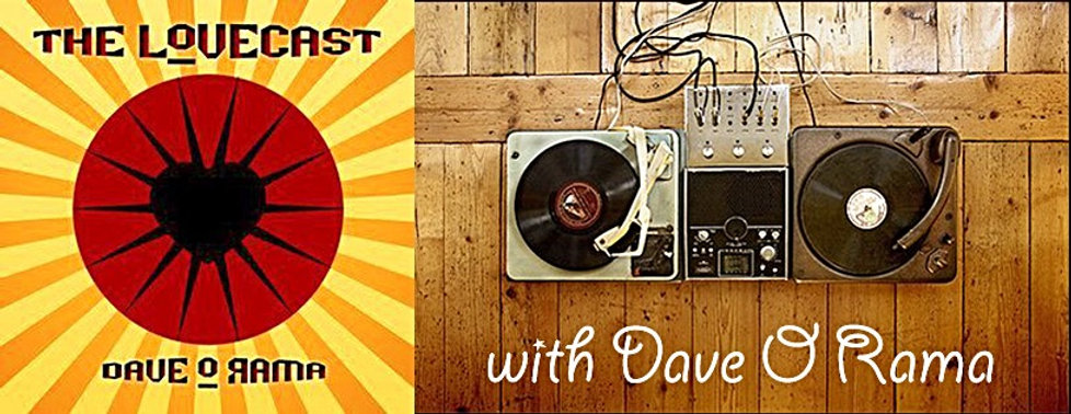 The LoveCast hosted by Dave-O-Rama