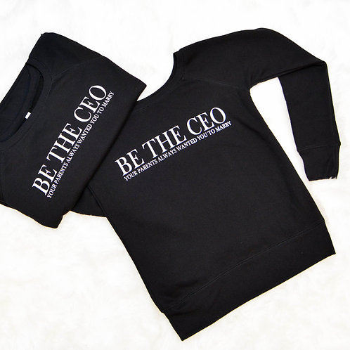 BE THE CEO SWEATSHIRT