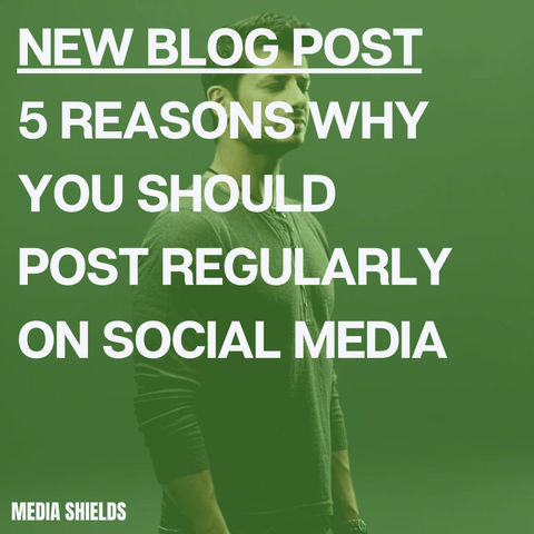 5 Reasons Why You Should Post Regularly On Social Media
