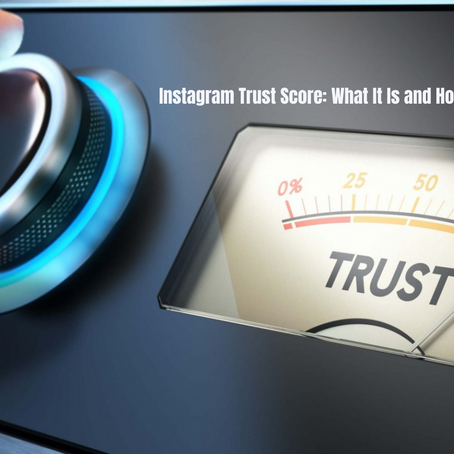 Instagram Trust Score: What It Is and How to Improve It
