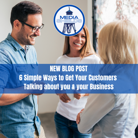 6 Simple Ways to Get Your Customers Talking about you & your Business