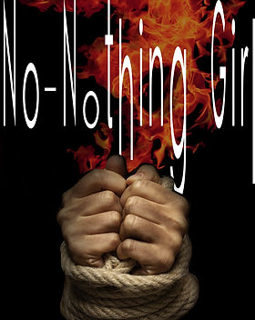 "Wrists wrapped in rope and fire rising out of the clenched fists. Cover title, ""No-Nothing Girl"" is at the top of this poetry cover."