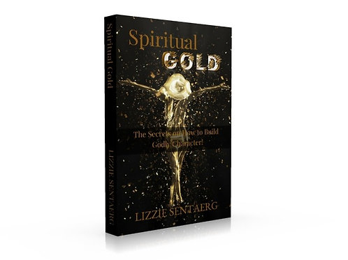 Spiritual Gold: The Secrets on How to Build Godly Character!
