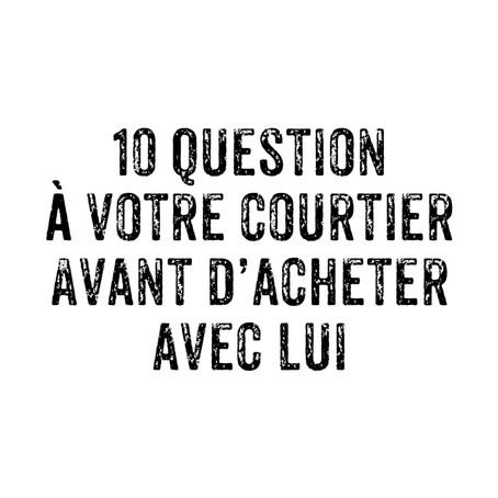 11 QUESTIONS A POSER à VOTRE COURTIER AVANT D'ACHETER AVEC LUI!