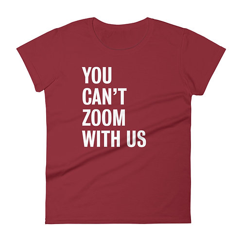 YOU CAN'T ZOOM WITH US.