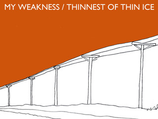 'MY WEAKNESS/ THINNEST OF THIN ICE' SINGLE OUT NOW