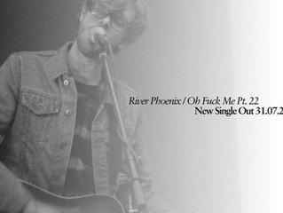 'River Phoenix / Oh Fuck Me Pt. 22' Single Out July 31st