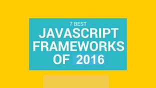 7 Best JavaScript Frameworks of 2016