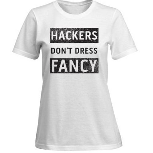 """Hackers don't dress fancy"" - Womens T-Shirt"