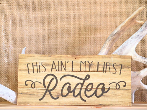 Ain't My First Rodeo Hanging Placard