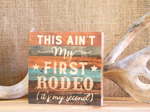 Ain't My First Rodeo Placard