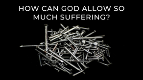 How Can God Allow So Much Suffering?