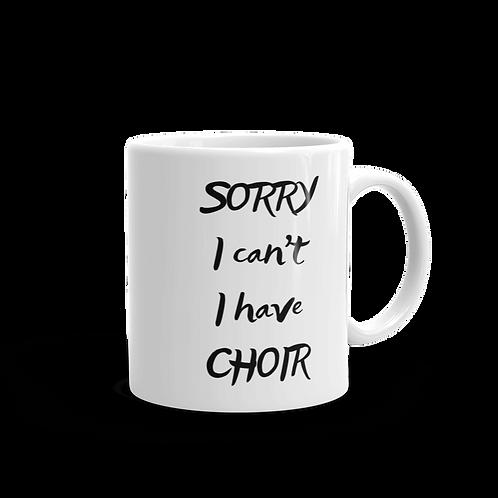 Sorry I can't I have choir White glossy mug