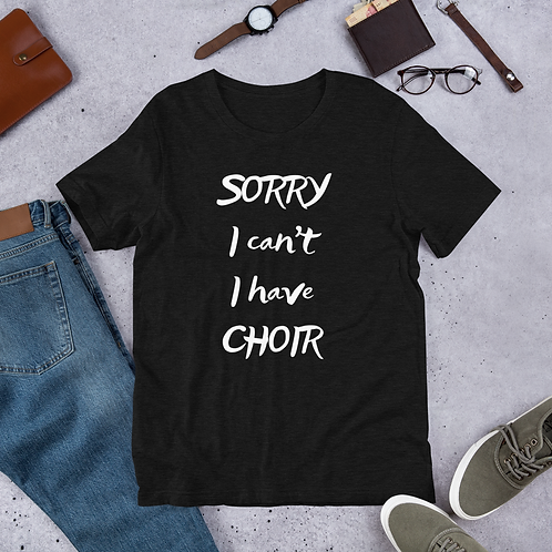 Sorry I can't I have CHOIR Short-Sleeve Unisex T-Shirt