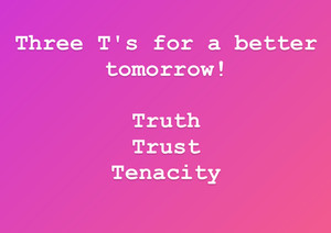The Three T's for a Better Tomorrow...