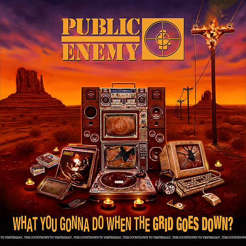 PUBLIC ENEMY - WHAT YOU GNNA DO WHEN THE GRID GOES DOWN?