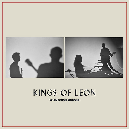 KINGS OF LEON - WHEN YOU SEE YOURSELF