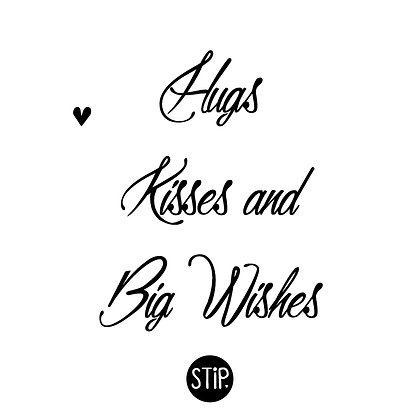 Hugs kisses and big wishes