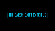 THE BARON CAN'T CATCH US