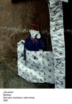 ¿Se siente? - Necklace, Shirt parts, illustrations, cotton thread. 2008.