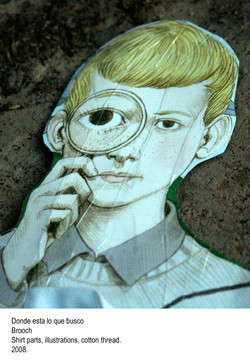 Donde esta lo que busco -  Brooch Shirt parts, illustrations, cotton thread. 2008.