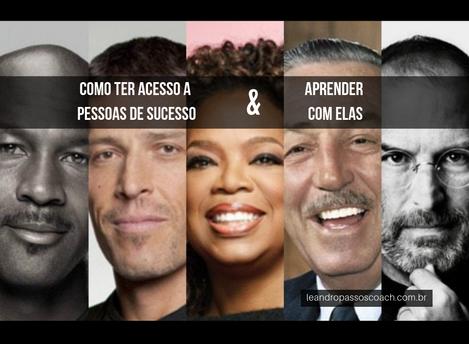 Como ter acesso a pessoas bem sucedidas e aprender com elas
