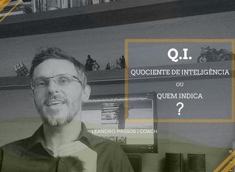 O Q.I. que você constrói!