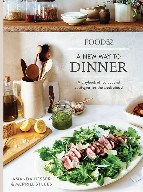 Food52: A New Way To Dinner by Amanda Hesser and Merrill Stubbs