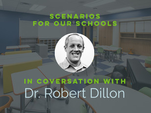 In Conversation with Dr. Robert Dillon: Scenarios for Our Schools