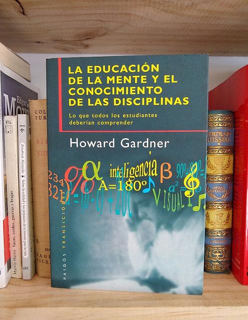 La educación de la mente y el conocimiento de las disciplinas. Howard Gardner