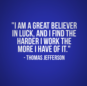 I am a great believer in luck, and I find the harder I work the more I have of it - DS&P