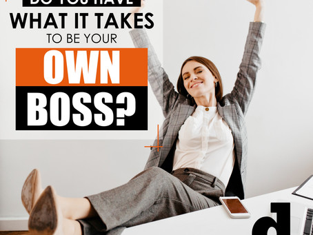 Being Your Own Boss. Do You Have What It Takes?