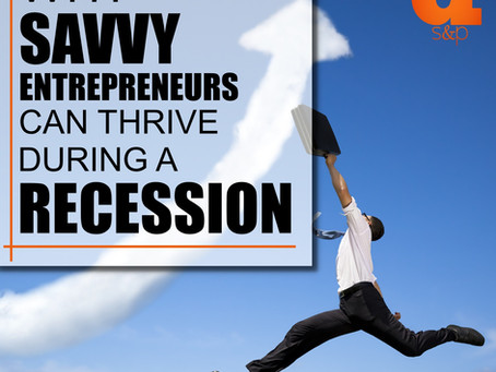 Why Savvy Entrepreneurs Can Thrive During A Recession