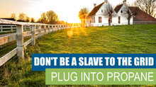 Don't Be A Slave To The Grid. Plug Into Propane Instead.