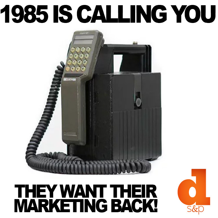 1985 is calling you - They want their marketing back - DS&P - Digital Marketing Agency