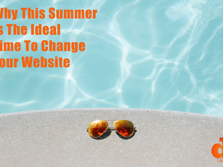 Why This Summer Is The Ideal Time To Change Your Website