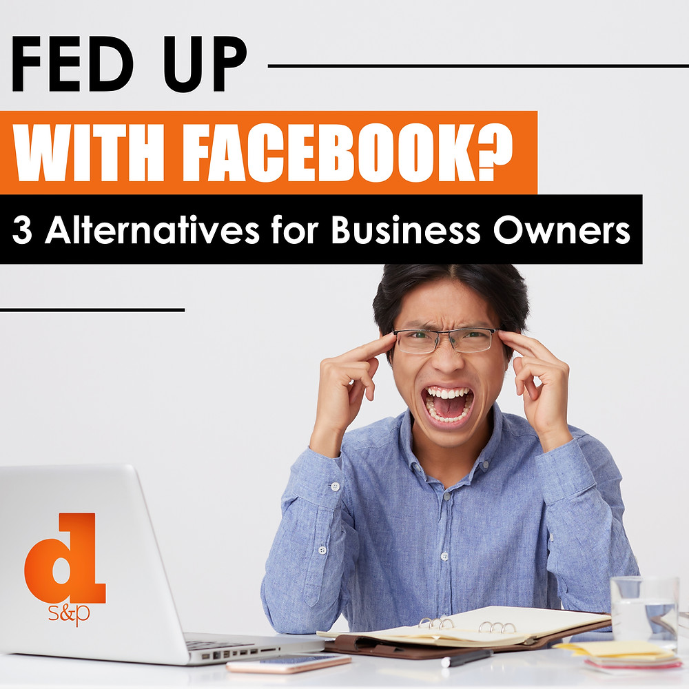 Fed up with facebook? 3 alternatives for your business