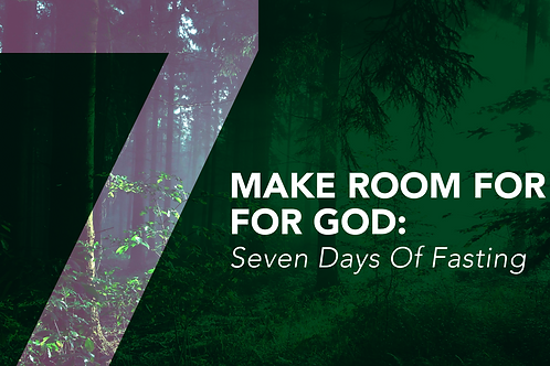 Make Room for More of God 7 Days of Fasting – Partial Fast (Water Only)