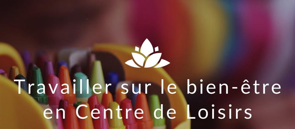 Travailler sur le bien-être en Centre de Loisirs