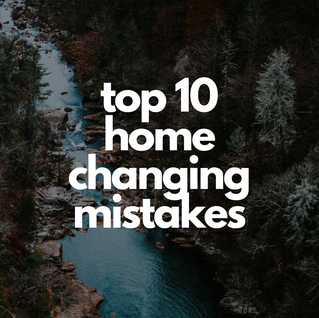top 10 home changing mistakes .png