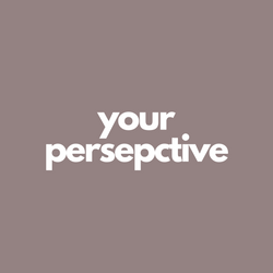 your perspective