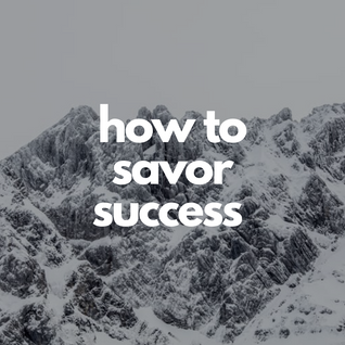 how to savor success.png