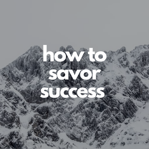 how to savor success.png