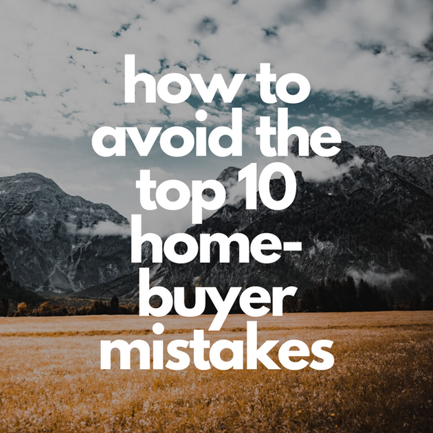 how to avoid the top 10 home-buyer mista
