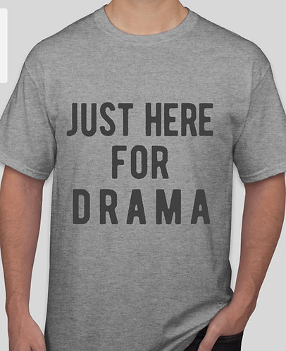 Just Here For Drama T-shirt