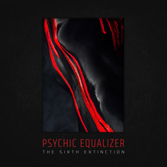 Psychic Equalizer / Sixth Extinction